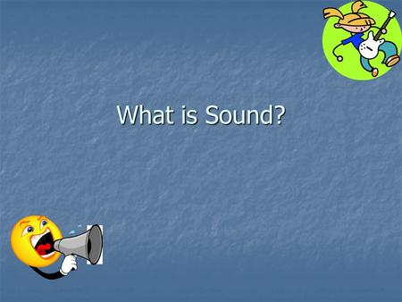 What is Sound?.
