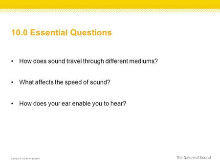 10.0 Essential Questions How does sound travel through different mediums? What affects the speed of sound? How does your ear enable you to hear? The Nature.