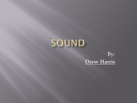 Sound By: Drew Harris.