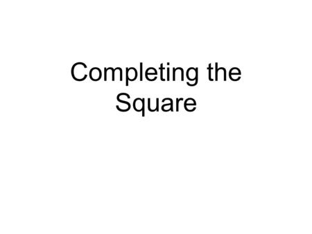 Completing the Square.