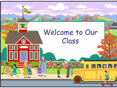 Welcome to Our Class. Welcome to First Grade!  Hold on…I have lots of information to give you in a short amount of time  Please let me know if you have.
