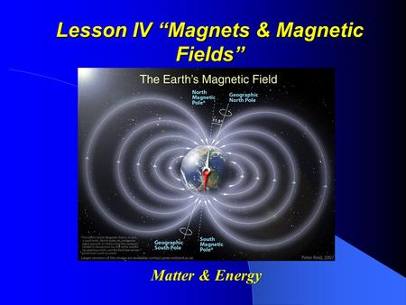 "Lesson IV ""Magnets & Magnetic Fields"" Matter & Energy."