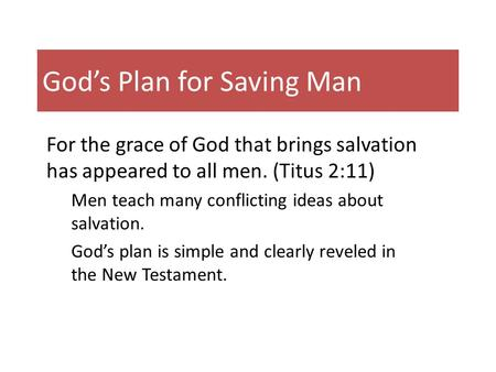 God's Plan for Saving Man For the grace of God that brings salvation has appeared to all men. (Titus 2:11) Men teach many conflicting ideas about salvation.