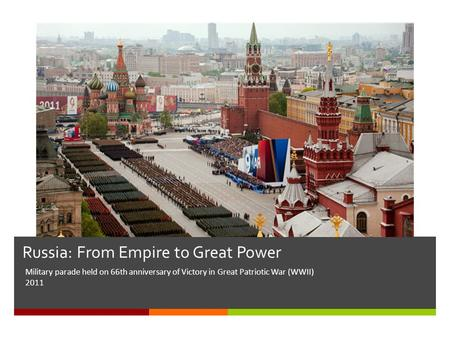 Russia: From Empire to Great Power Military parade held on 66th anniversary of Victory in Great Patriotic War (WWII) 2011.