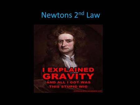 Newtons 2 nd Law. Newton's second law of motion can be formally stated as follows: The acceleration of an object as produced by a net force is directly.