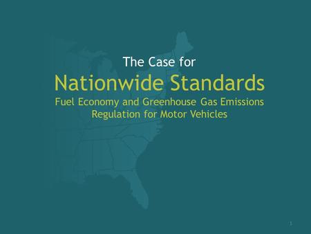 The Case for Nationwide Standards <strong>Fuel</strong> Economy and Greenhouse Gas Emissions Regulation for Motor Vehicles 1.