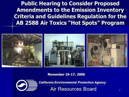 "1 Public Hearing to Consider Proposed Amendments to the Emission Inventory Criteria and Guidelines Regulation for the AB 2588 Air Toxics ""Hot Spots"" Program."