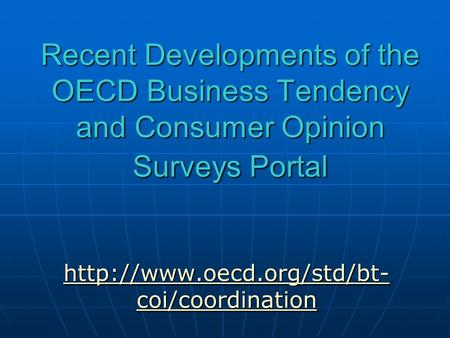 Recent Developments of the OECD Business Tendency and Consumer Opinion Surveys Portal  coi/coordination