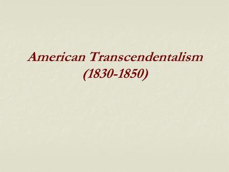 American Transcendentalism (1830-1850). American Transcendentalism Idealistic philosophy, spiritual position, and literary movement that advocates reliance.