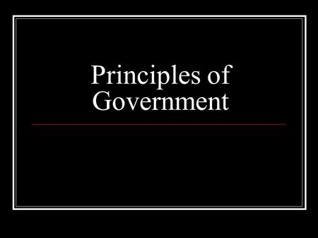 Principles of Government. WHAT IS GOVERNMENT? The institution and processes through which public policies are made for a society Government makes and.
