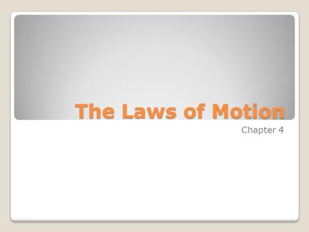 The Laws of Motion Chapter 4.