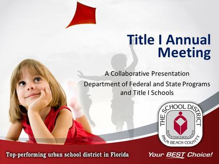 Title I Annual Meeting A Collaborative Presentation Department of Federal and State Programs and Title I Schools.