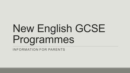 New English GCSE Programmes INFORMATION FOR PARENTS.