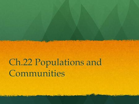 Ch.22 Populations and Communities. Section 1: Living Things and the Environment Ecosystem- All the living and nonliving things that interact in an area.