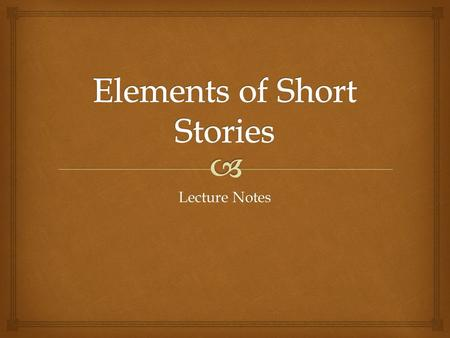 Lecture Notes.   Sequence of events or incidents that make up a story.  Exposition – designed to arouse reader's interest; background is provided.
