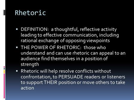 Rhetoric  DEFINITION: a thoughtful, reflective activity leading to effective communication, including rational exchange of opposing viewpoints  THE POWER.