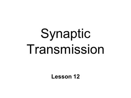 Synaptic Transmission Lesson 12. Synapses n Communication b/n neurons n Electrical l Electrotonic conduction n Chemical l Ligand / receptor ~