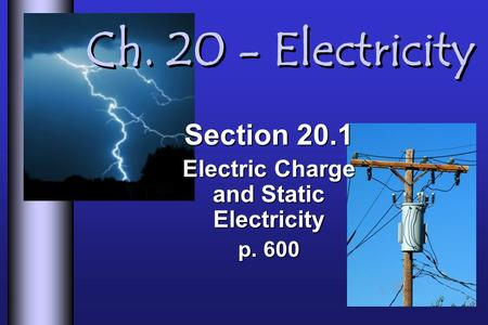 Section 20.1 Electric Charge and Static Electricity p. 600