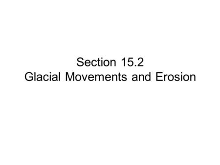 Section 15.2 Glacial Movements and Erosion