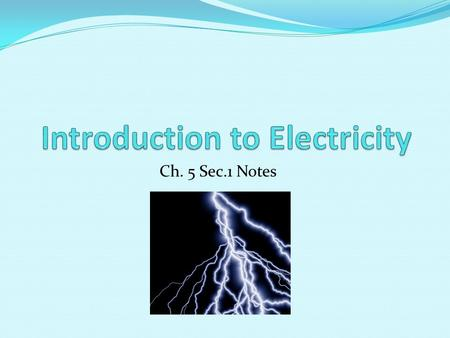 Ch. 5 Sec.1 Notes. Electric Charges The law of electric charges states that like charges repel and opposite charges attract. _ _ _.