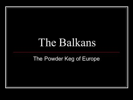 The Powder Keg of Europe