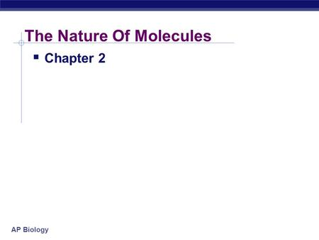 AP Biology The Nature Of Molecules  Chapter 2 AP Biology The Chemistry of Life BIOLOGY 114.