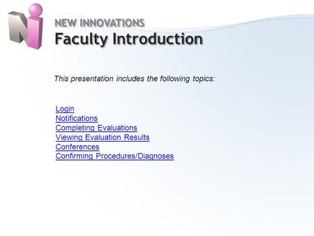 NEW INNOVATIONS Faculty Introduction NEW INNOVATIONS Faculty Introduction This presentation includes the following topics: Login Notifications Completing.