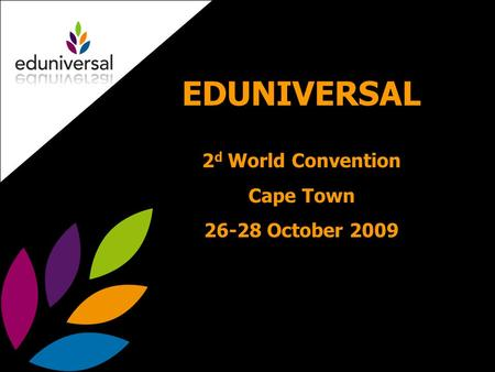 EDUNIVERSAL 2 d World Convention Cape Town 26-28 October 2009.