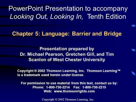 Copyright © 2002 Thomson Learning, Inc. Chapter 5: Language: Barrier and Bridge PowerPoint Presentation to accompany Looking Out, Looking In, Tenth Edition.