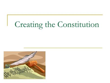 Creating the Constitution. The Constitutional Convention Creation of a federal system with limited power  Montesquieu Three Branch System  Legislative.