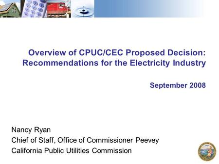 Overview of CPUC/CEC Proposed Decision: Recommendations for the Electricity Industry September 2008 Nancy Ryan Chief of Staff, Office of Commissioner Peevey.