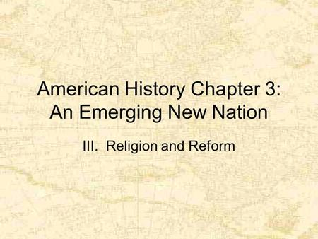 American History Chapter 3: An Emerging New Nation III. Religion and Reform.