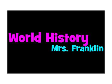 World History Syllabus Mrs. Franklin. Contact Information Office: Room 318 Plan: 4 th Hour  Webpack: