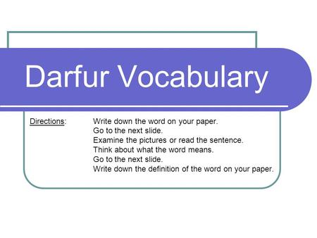 Darfur Vocabulary Directions: Write down the word on your paper. Go to the next slide. Examine the pictures or read the sentence. Think about what the.