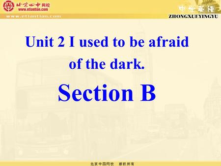 Unit 2 I used to be afraid of the dark. Section B.
