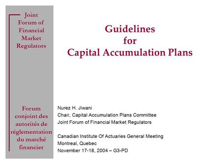 Joint Forum of Financial Market Regulators Forum conjoint des autorités de réglementation du marché financier Guidelines for Capital Accumulation Plans.