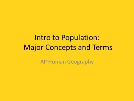 Intro to Population: Major Concepts and Terms AP Human Geography.