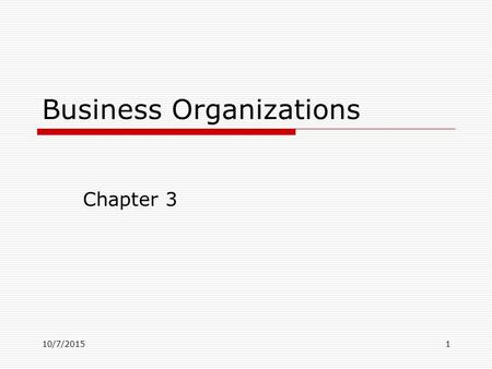 10/7/20151 Business Organizations Chapter 3. 10/7/20152 Sole Proprietorships  Most common form of business organization in the U.S.  Owned & run by.
