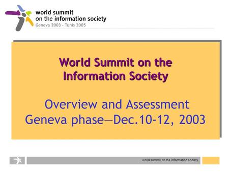 World summit on the information society World Summit on the Information Society World Summit on the Information Society Overview and Assessment Geneva.