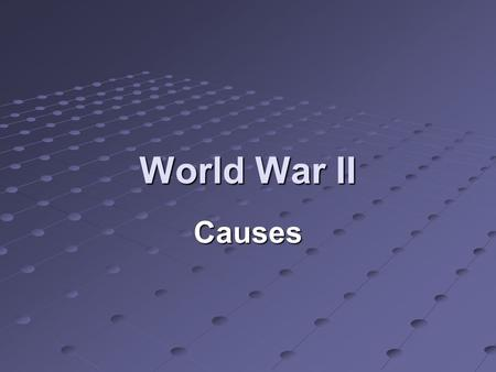 World War II Causes. The Treaty of Versailles The treaty punished Germany for starting World War I. Germany had to pay $33 billion to nations who defeated.