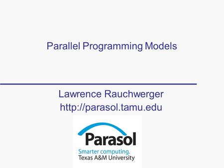 Parallel <strong>Programming</strong> Models Lawrence Rauchwerger