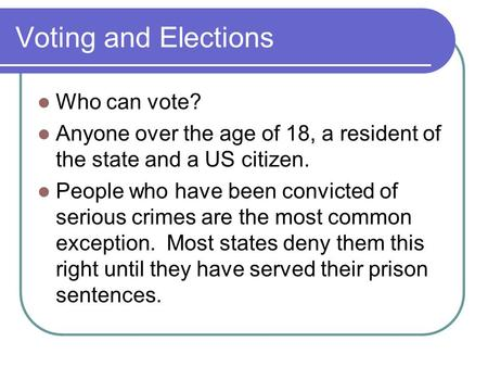 Voting and Elections Who can vote? Anyone over the age of 18, a resident of the state and a US citizen. People who have been convicted of serious crimes.