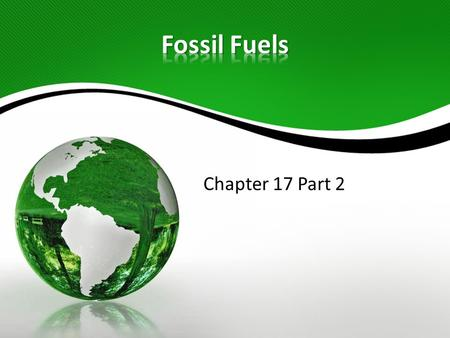 Chapter 17 Part 2. Fossil fuel deposits are not distributed evenly. There is an abundance of oil in Texas and Alaska, but very little in Maine. The eastern.