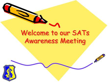 Welcome to our SATs Awareness Meeting What happens in Year 2? Children in Year 2 are assessed in two ways. Teacher Assessment takes places throughout.