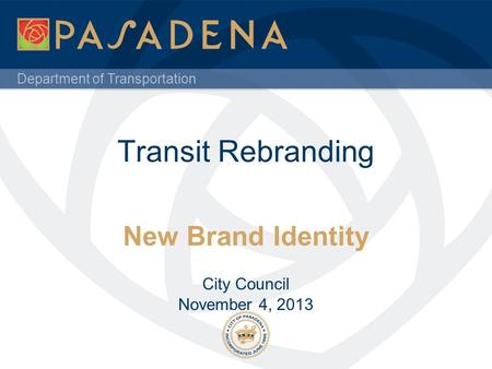 Department of Transportation Transit Rebranding New Brand Identity City Council November 4, 2013.