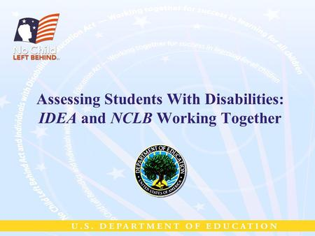 Assessing Students With Disabilities: IDEA and NCLB Working Together.