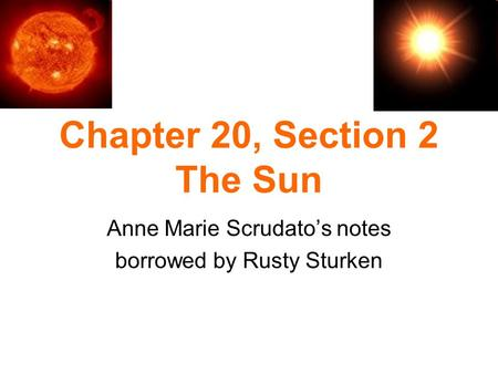 Chapter 20, Section 2 The Sun Anne Marie Scrudato's notes borrowed by Rusty Sturken.