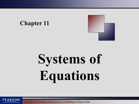 Copyright © 2011 Pearson Education, Inc. Publishing as Prentice Hall. Chapter 11 Systems of Equations.