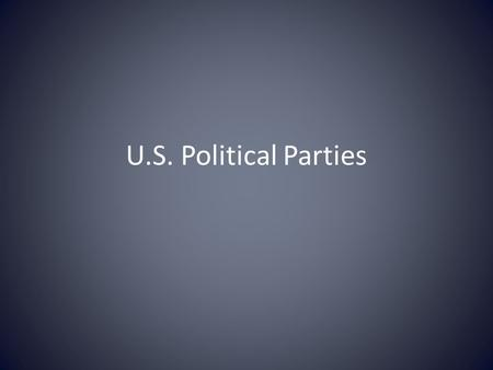 U.S. Political Parties. Political Parties Political parties provide a key role in government and provide opportunities for citizens to participate in.