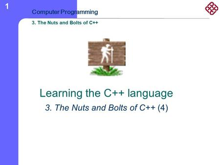 3. The Nuts and Bolts of C++ Computer Programming 3. The Nuts and Bolts of C++ 1 Learning the C++ language 3. The Nuts and Bolts of C++ (4)